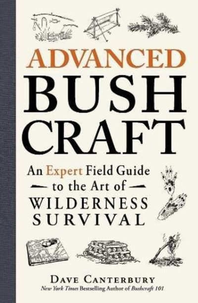 Image for Advanced Bushcraft : An Expert Field Guide to the Art of Wilderness Survival