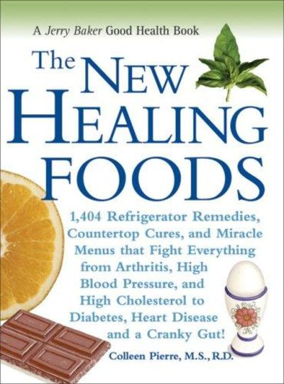 Image for The New Healing Foods: 1,404 Refrigerator Remedies, Countertop Cures, And Miracle Menus That Fight E