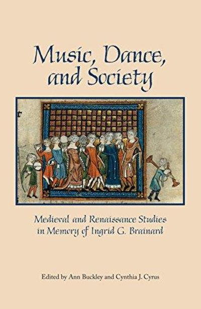 Image for Music, Dance and Society : Medieval and Renaissance Studies in Memory of Ingrid G. Brainard