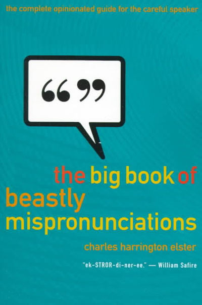 Image for The Big Book of Beastly Mispronunciations The Complete Opinionated Guide for the Careful Speaker