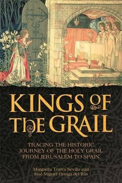 Image for Kings of the Grail: Tracing the Historic Journey of the Holy Grail from Jerusalem to Spain