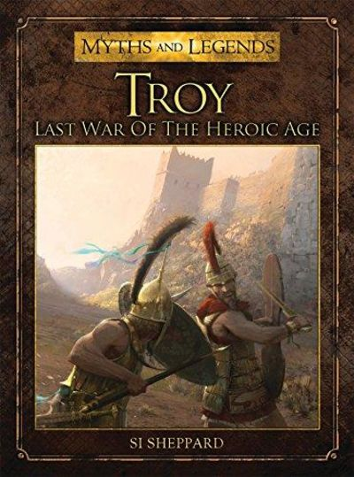 Image for Troy: Last War of the Heroic Age (Myths and Legends)