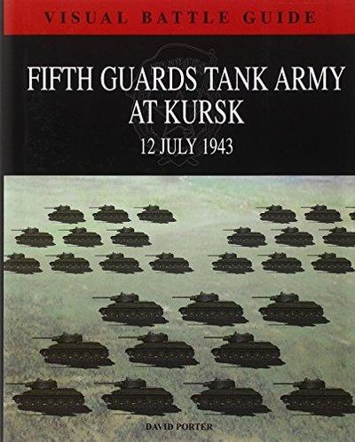 Image for 5TH GUARDS TANK ARMY AT KURSK: 11 July 1943 (Visual Battle Guide)