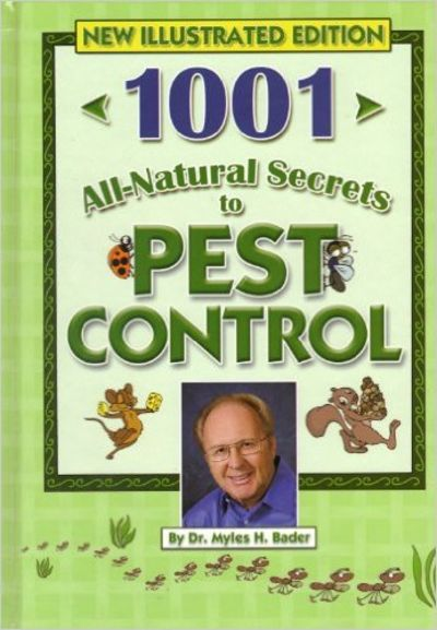 Image for 1001 All-Natural Secrets to Pest Control (If They Are FLYING CRAWLING BURROWING OR SNEAKING IN THIS)