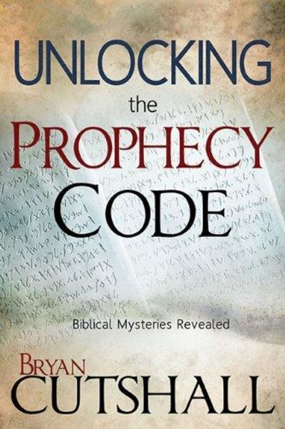 Image for Unlocking The Prophecy Code: Biblical Mysteries Revealed