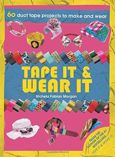 Image for Tape it & Wear it: 60 Duct Tape Projects to Make and Wear