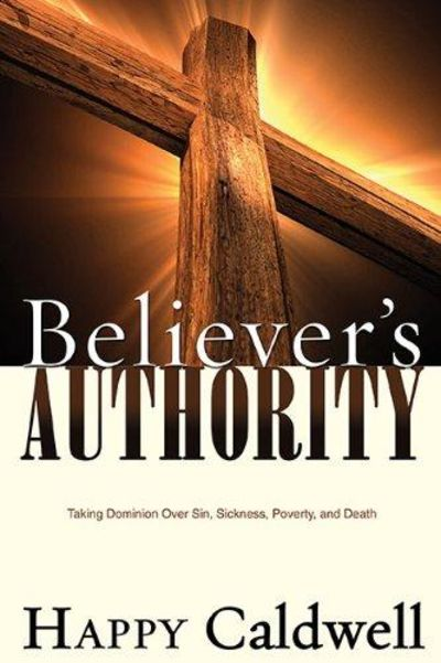 Image for Believer's Authority: Taking Dominion Over Sin, Sickness, Poverty, and Death