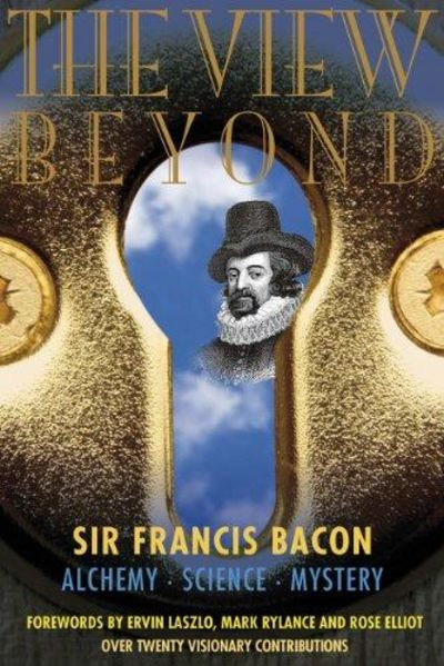 Image for The View Beyond: Sir Francis Bacon: Alchemy, Science, Mystery (the View Series)