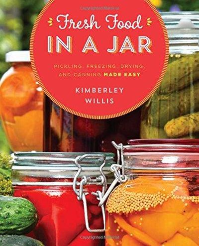 Image for Fresh Food in a Jar : Pickling, Freezing, Drying, and Canning Made Easy