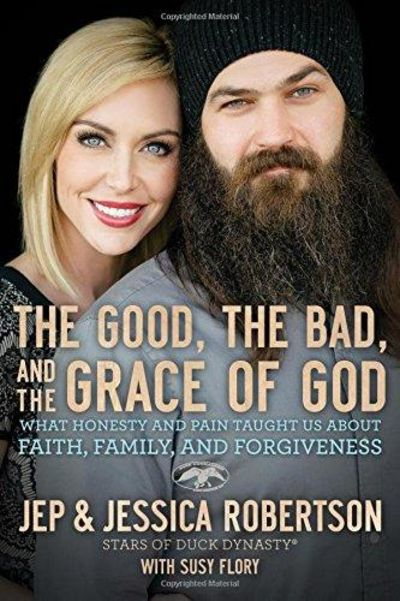 Image for The Good, The Bad, And The Grace Of God: What Honesty And Pain Taught Us About Faith, Family, And Fo