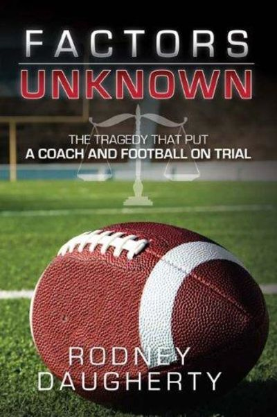 Image for Factors Unknown: The Tragedy That Put A Coach and Football On Trial
