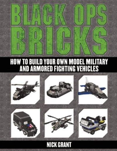 Image for Black Ops Bricks: How To Build Your Own Model Military And Armored Fighting Vehicles