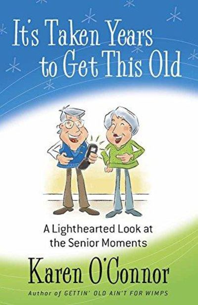 Image for It's Taken Years To Get This Old: A Lighthearted Look At The Senior Moments