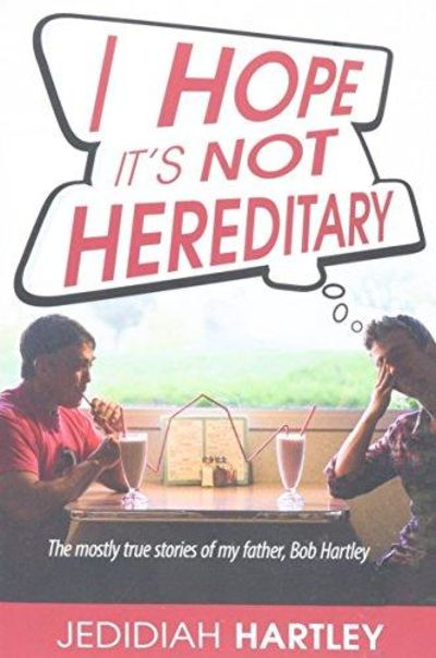 Image for I Hope It's Not Hereditary: The mostly true stories of my father, Bob Hartley