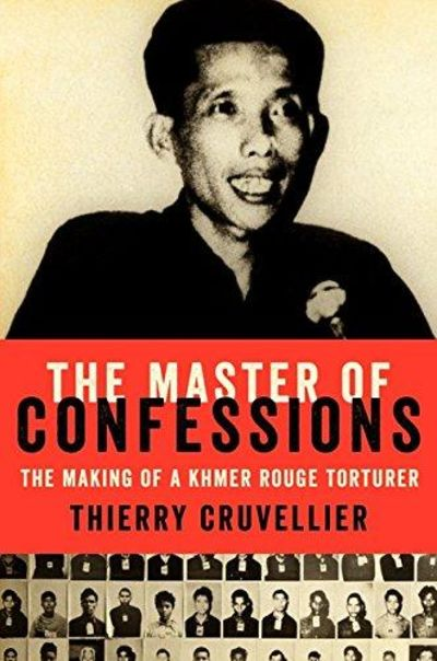 Image for The Master Of Confessions: The Making Of A Khmer Rouge Torturer