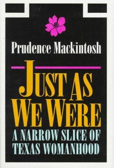 Image for Just As We Were: A Narrow Slice Of Texas Womanhood (Southwestern Writers Collection Series) (SIGNED)