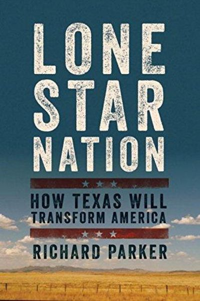 Image for Lone Star Nation: How Texas Will Transform America