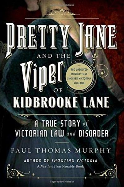 Image for Pretty Jane And The Viper Of Kidbrooke Lane: A True Story Of Victorian Law And Disorder: The First U