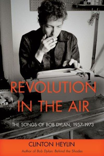 Image for Revolution in the Air: The Songs of Bob Dylan, 1957–1973