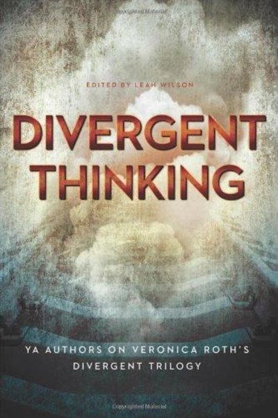 Image for Divergent Thinking: Ya Authors On Veronica Roth's Divergent Trilogy
