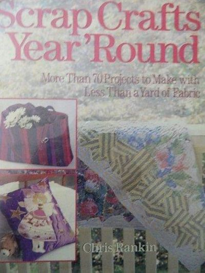Image for Scrap Crafts Year 'Round: More Than 70 Projects To Make With Less Than A Yard Of Fabric