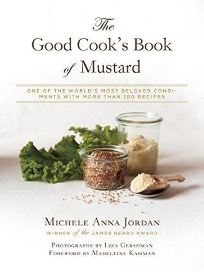 Image for The Good Cook's Book of Mustard: One of the Worlds Most Beloved Condiments, with more than 100 recs