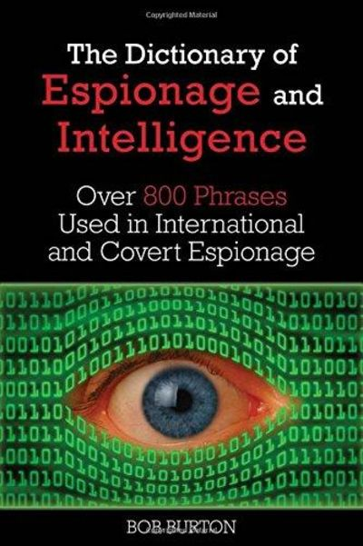 Image for Dictionary of Espionage and Intelligence : Over 800 Phrases Used in International and Covert Espiona