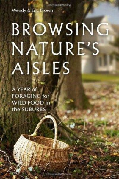 Image for Browsing Nature's Aisles : A Year of Foraging for Wild Food in the Suburbs