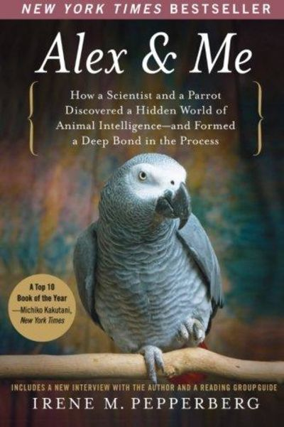 Image for Alex & Me: How A Scientist And A Parrot Discovered A Hidden World Of Animal Intelligence--and Formed