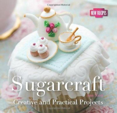 Image for Sugarcraft: Creative And Practical Projects (Quick & Easy, Proven Recipes)