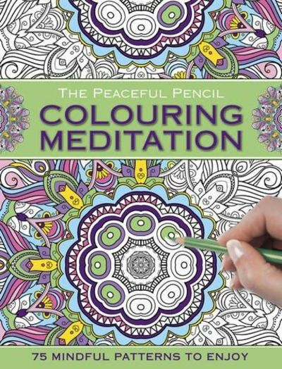 Image for The Peaceful Pencil: Colouring Meditation: 75 Mindful Designs To Colour In