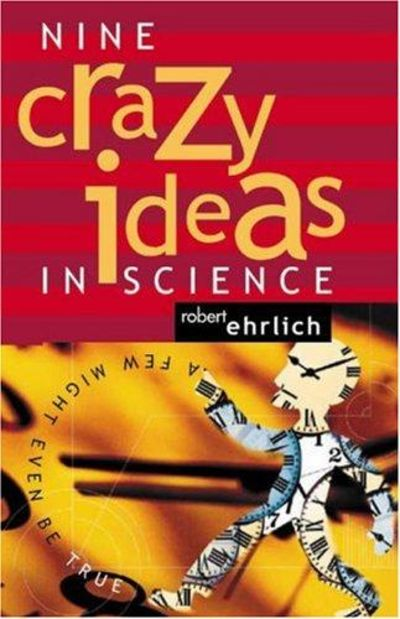 Image for Nine Crazy Ideas In Science: A Few Might Even Be True.