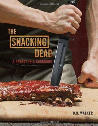Image for The Snacking Dead: A Parody In A Cookbook