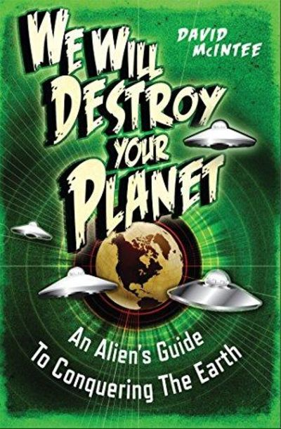 Image for We Will Destroy Your Planet: An Alien's Guide to Conquering the Earth