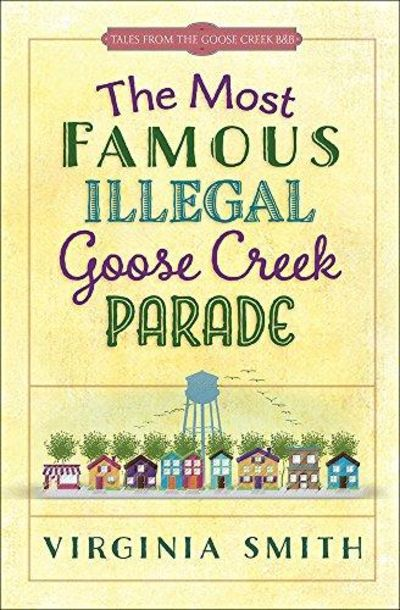 Image for The Most Famous Illegal Goose Creek Parade (Tales from the Goose Creek B&B, Book 1)