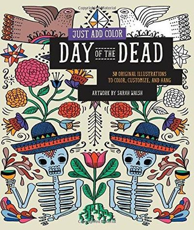 Image for Just Add Color: Day of the Dead : 30 Original Illustrations to Color, Customize, and Hang