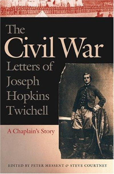 Image for The Civil War Letters Of Joseph Hopkins Twichell: A Chaplain's Story