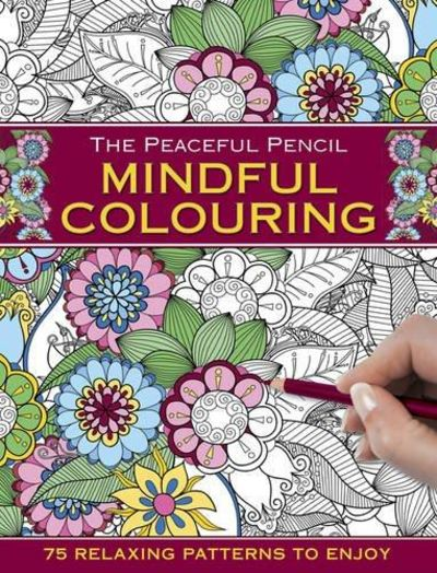 Image for The Peaceful Pencil: Mindful Colouring: 75 Mindful Designs To Colour In
