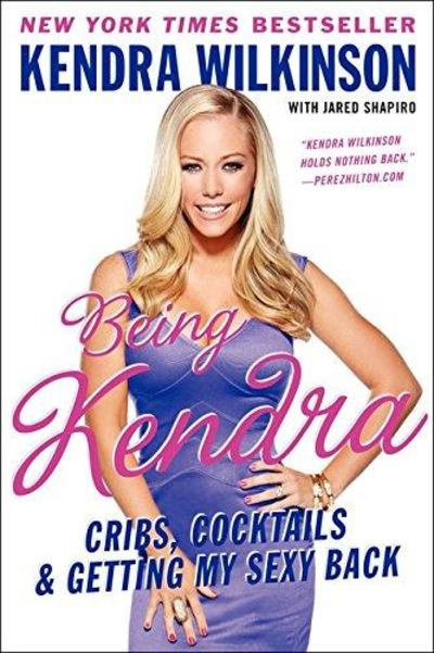 Image for Being Kendra : Cribs, Cocktails, and Getting My Sexy Back