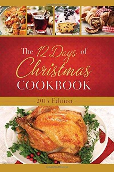 Image for The 12 Days of Christmas Cookbook 2015 Edition: The Ultimate in Effortless Holiday Entertaining