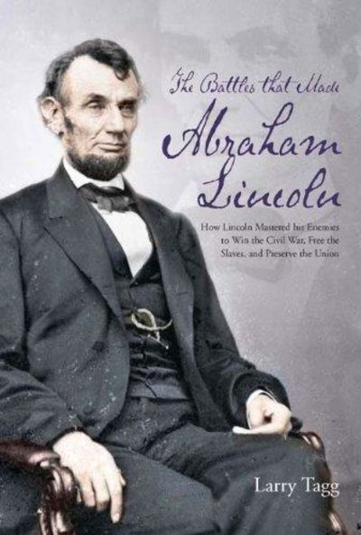 Image for The Battles That Made Abraham Lincoln : How Lincoln Mastered His Enemies to Win the Civil War, Free