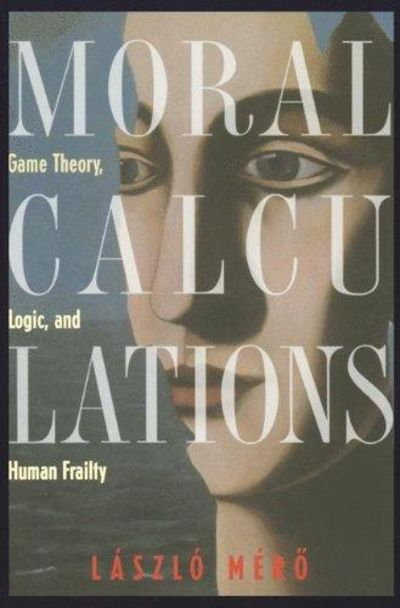 Image for Moral Calculations Game Theory, Logic, and Human Frailty