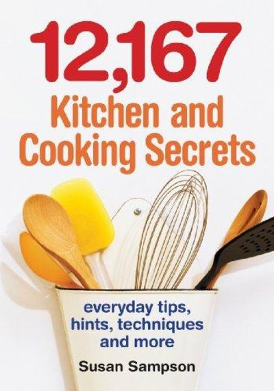 Image for 12,167 Kitchen And Cooking Secrets: Everyday Tips, Hints, Techniques And More