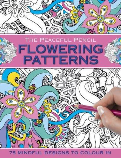 Image for The Peaceful Pencil: Flowering Patterns: 75 Mindful Designs To Colour In