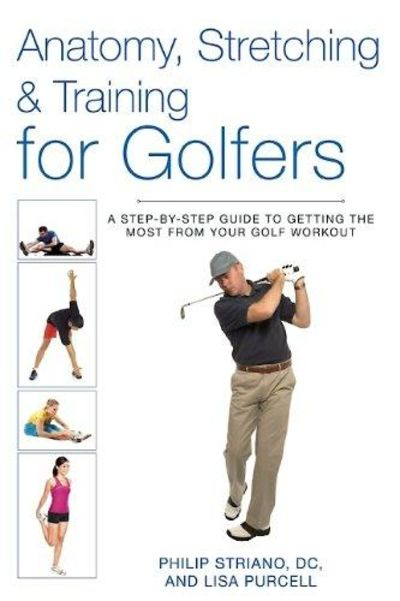 Image for Anatomy, Stretching and Training for Golfers : A Step-By-Step Guide to Getting the Most from Your Go