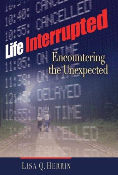 Image for Life Interrupted: Encountering the Unexpected