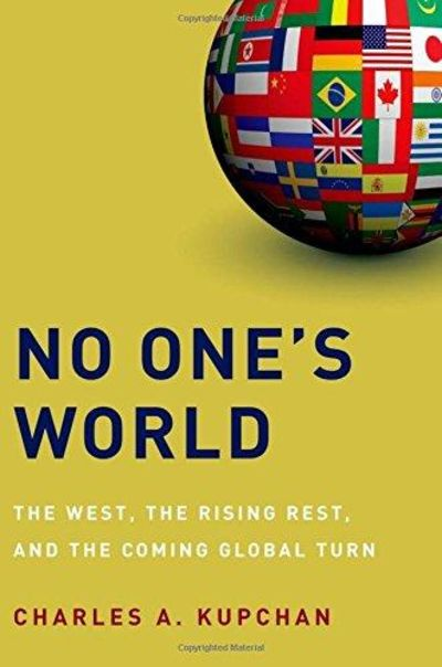 Image for No One's World : The West, the Rising Rest, and the Coming Global Turn