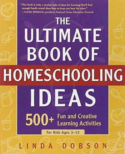 Image for The Ultimate Book of Homeschooling Ideas: 500+ Fun and Creative Learning Activities for Kids Ages 3-