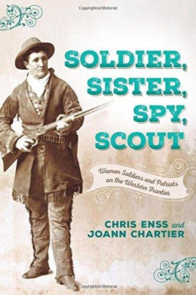 Image for Soldier, Sister, Spy, Scout : Women Soldiers and Patriots on the Western Frontier