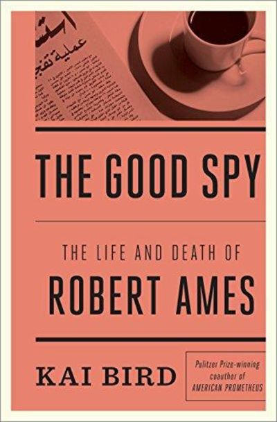 Image for The Good Spy: The Life and Death of Robert Ames